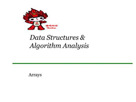 Data Structures & Algorithm Analysis Arrays. Array: a set of pairs (index and value) data structure For each index, there is a value associated with that.