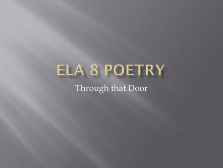 Through that Door. 1. Discuss two types of figurative language in the poem. Give an example of each. Tell how the poet uses them effectively. 2. Discuss.