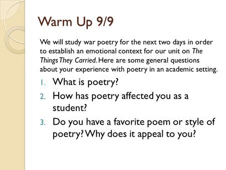 Warm Up 9/9 We will study war poetry for the next two days in order to establish an emotional context for our unit on The Things They Carried. Here are.