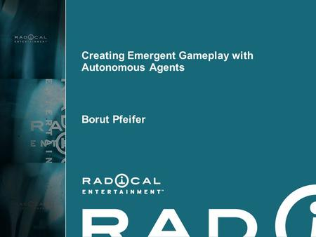 Creating Emergent Gameplay with Autonomous Agents Borut Pfeifer.