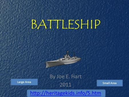 BATTLESHIP By Joe E. Hart 2011  Large Area Small Area.