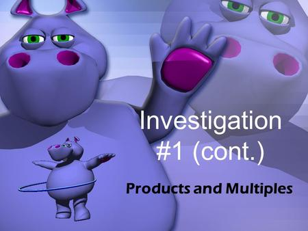 Investigation #1 (cont.) Products and Multiples. 1.3 The Product Game.