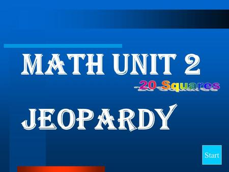 Math Unit 2 Jeopardy Start Final Jeopardy Question Place Value Adding Numbers Subtracting Numbers Maximum & Minimum Range, Median, & Mode 10 20 30 40.