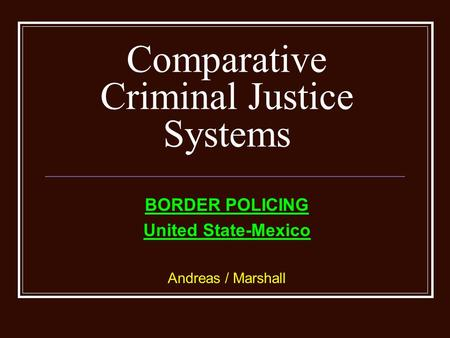 Comparative Criminal Justice Systems BORDER POLICING United State-Mexico Andreas / Marshall.