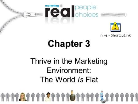 Chapter 3 Thrive in the Marketing Environment: The World Is Flat.
