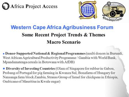 Some Recent Project Trends & Themes Macro Scenario Donor-Supported National & Regional Programmes (multi donors in Burundi, West African Agricultural Productivity.