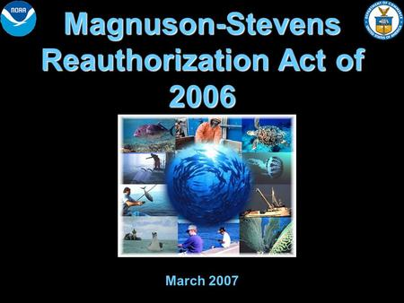 Magnuson-Stevens Reauthorization Act of 2006 March 2007.