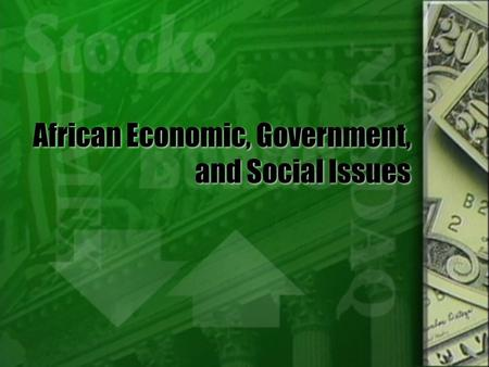 African Economic, Government, and Social Issues. Biggest African Economies  South Africa- 524 b  Egypt- 497.8 Ethiopia- 86.12b  Nigeria- 377.9 b Kenya-66.03.