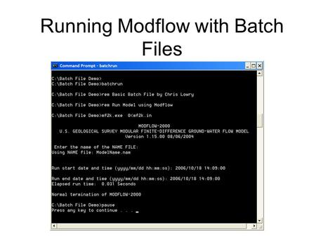 Running Modflow with Batch Files. Dos basics cd = change directory (dOs Is NoT cAsE sEnSiTiVe) dir = shows you what is in the directory (It gives you.