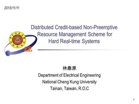 Distributed Credit-based Non-Preemptive Resource Management Scheme for Hard Real-time Systems 林鼎原 Department of Electrical Engineering National Cheng Kung.