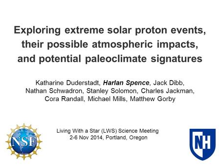 Exploring extreme solar proton events, their possible atmospheric impacts, and potential paleoclimate signatures Katharine Duderstadt, Harlan Spence, Jack.