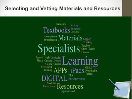 Selecting and Vetting Materials and Resources. Sign in sheet DLS team iPad survey Brief Overview Positive Approach Digital Resources Overview 2.