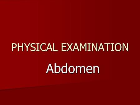 PHYSICAL EXAMINATION Abdomen. The abdomen is a large oval cavity extendinng from the diaphragm down to the brim of pelvis. Surface landmarks of the abdomen: