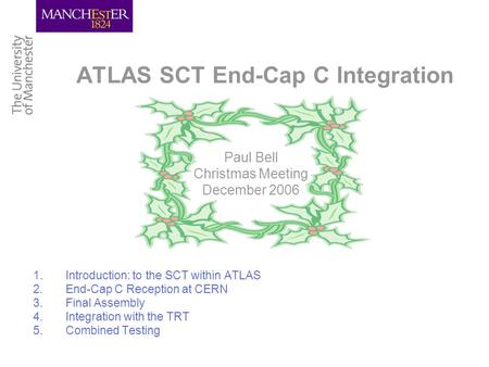 ATLAS SCT End-Cap C Integration 1.Introduction: to the SCT within ATLAS 2.End-Cap C Reception at CERN 3.Final Assembly 4.Integration with the TRT 5.Combined.
