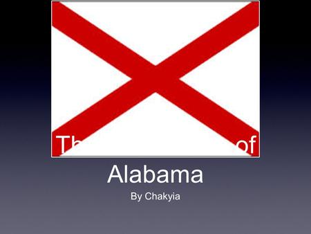 The Great State of Alabama By Chakyia. Fun Facts The state flower is the Camilla. The state animal is the black bear.