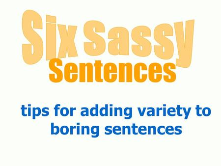 Tips for adding variety to boring sentences Sentences.