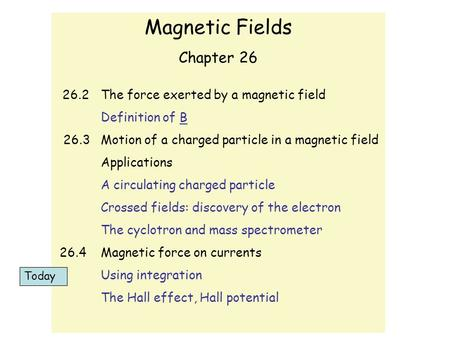 Magnetic Fields Chapter 26 26.2 The force exerted by a magnetic field Definition of B 26.3 Motion of a charged particle in a magnetic field Applications.