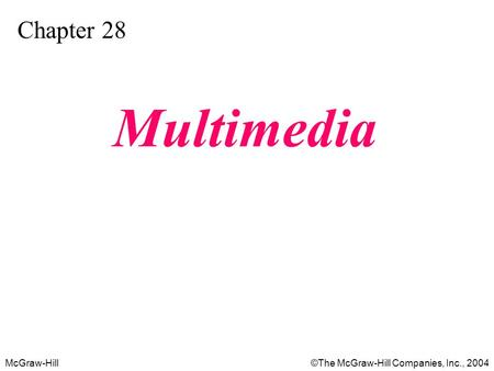 McGraw-Hill©The McGraw-Hill Companies, Inc., 2004 Chapter 28 Multimedia.