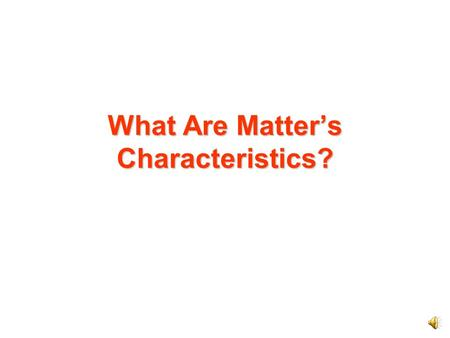 What Are Matter's Characteristics? These four points will help you remember the characteristics of matter: Matter has mass. –Mass is a measure of how.