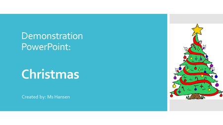 Demonstration PowerPoint: Christmas Created by: Ms Hansen.