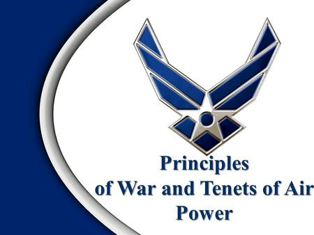 Principles of War and Tenets of Air Power. Video History Principles of WarOverview.