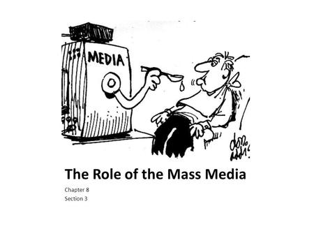 The Role of the Mass Media Chapter 8 Section 3. The Role of Mass Media A medium is a means of communication; it transmits some kind of information. Four.