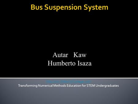 Autar Kaw Humberto Isaza  Transforming Numerical Methods Education for STEM Undergraduates.