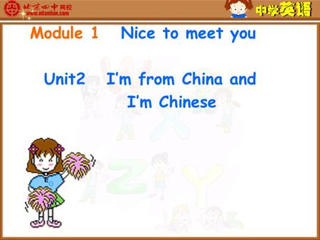 Module 1 Nice to meet you Unit2 I'm from China and I'm Chinese.