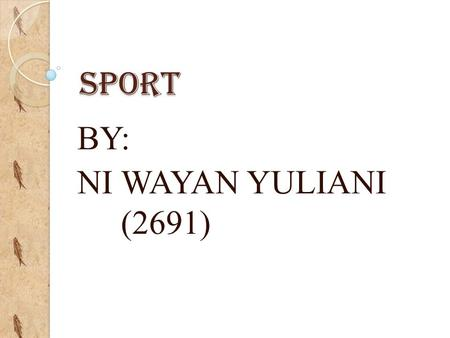 SPORT BY: NI WAYAN YULIANI (2691). People have many hobbies. They like swimming, reading, shooting and so on. Yuli live in Denpasar. She likes cycling.