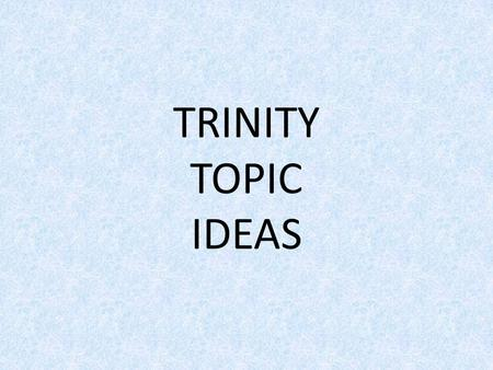 "TRINITY TOPIC IDEAS. Grade 4: The Festival in my town: ""the Virgin Mary of Carpinello"" Visciano POINTS: When we celebrate it and why What we do What I."
