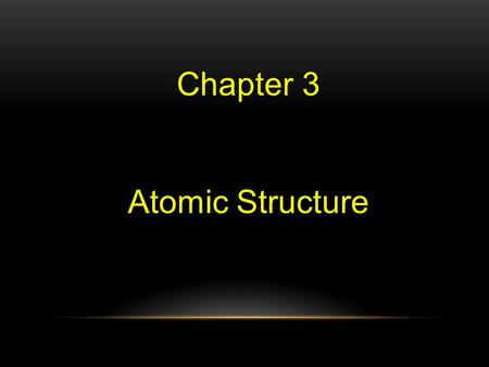 Chapter 3 Atomic Structure. Chapter 3 Section 2 Atomic Structure.