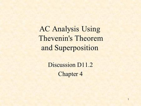 1 AC Analysis Using Thevenin's Theorem and Superposition Discussion D11.2 Chapter 4.