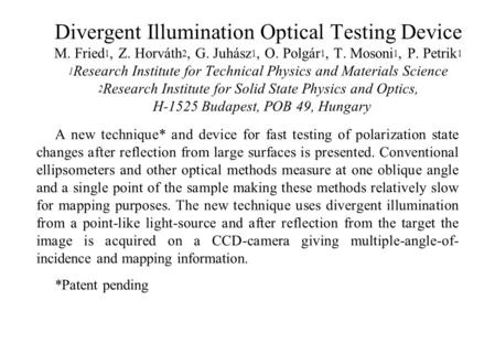 Divergent Illumination Optical Testing Device M. Fried 1, Z. Horváth 2, G. Juhász 1, O. Polgár 1, T. Mosoni 1, P. Petrik 1 1 Research Institute for Technical.