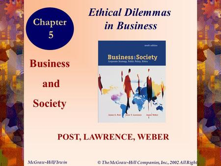 © The McGraw-Hill Companies, Inc., 2002 All Rights Reserved. McGraw-Hill/ Irwin 5-1 Business and Society POST, LAWRENCE, WEBER Ethical Dilemmas in Business.