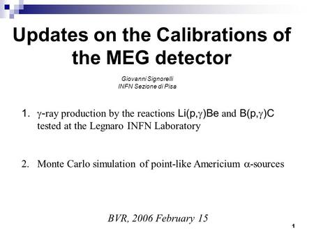 1 1.  - ray production by the reactions Li(p,  )Be and B(p,  )C tested at the Legnaro INFN Laboratory 2.Monte Carlo simulation of point-like Americium.