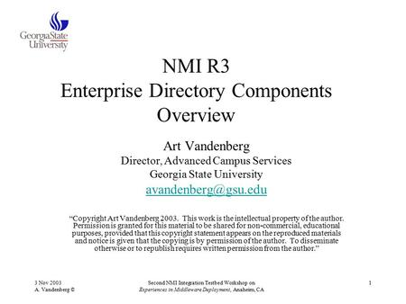 3 Nov 2003 A. Vandenberg © Second NMI Integration Testbed Workshop on Experiences in Middleware Deployment, Anaheim, CA 1 NMI R3 Enterprise Directory Components.