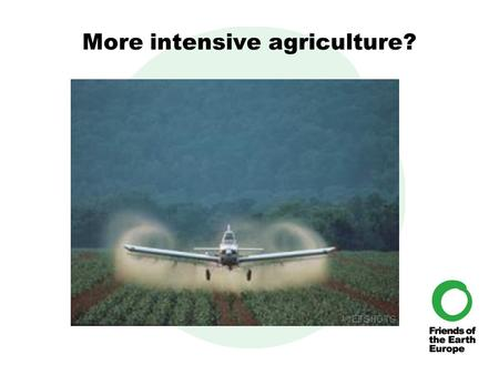 More intensive agriculture?. Convert more land to agriculture.