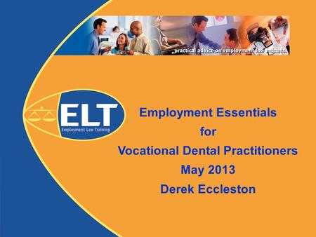 Employment Essentials for Vocational Dental Practitioners May 2013 Derek Eccleston.