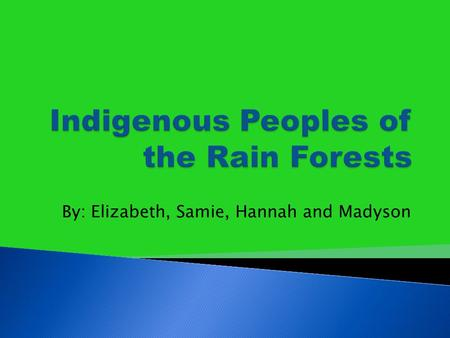 By: Elizabeth, Samie, Hannah and Madyson.  Indigenous people have been forced off the land for many reasons ◦ Cattle ranchers ◦ Logging companies ◦ Mining.