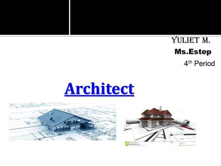 Architect . Yuliet M. 4 th Period Ms.Estep. An architect is a person who designs buildings, plans and supervises their workers. Wikipedia & Google.