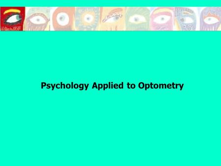 Psychology Applied to Optometry. COURSE SYLLABUS 1.Psychology and visual health 2.Non-verbal communication 3.The visual exam 4.Performace of the optometric.