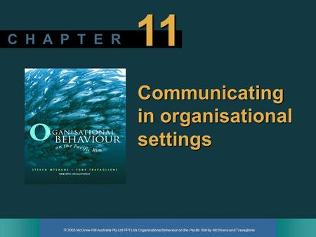  2003 McGraw-Hill Australia Pty Ltd PPTs t/a Organisational Behaviour on the Pacific Rim by McShane and Travaglione C H A P T E R 11 Communicating in.