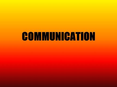 COMMUNICATION. What is communication? exchanging thoughts, ideas, opinions Why do people communicate? - to understand and be understood by others.