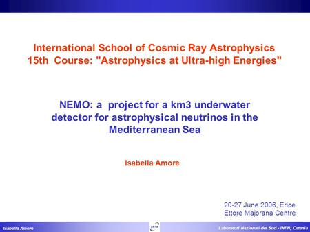 Isabella Amore Laboratori Nazionali del Sud - INFN, Catania International School of Cosmic Ray Astrophysics 15th Course: Astrophysics at Ultra-high Energies