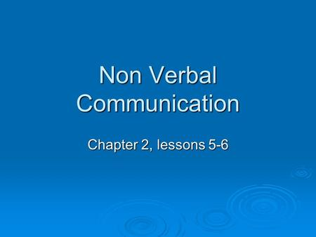 Non Verbal Communication Chapter 2, lessons 5-6.  Nonverbal Communication- information that is communicated without.