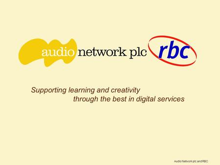 Supporting learning and creativity through the best in digital services Audio Network plc and RBC.
