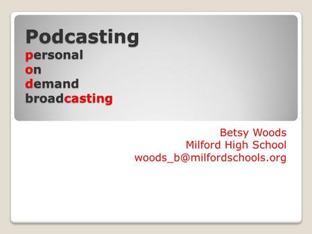 Podcasting personal on demand broadcasting Betsy Woods Milford High School