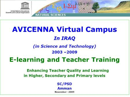 AVICENNA Virtual Campus In IRAQ (in Science and Technology) 2003 –2009 E-learning and Teacher Training Enhancing Teacher Quality and Learning in Higher,