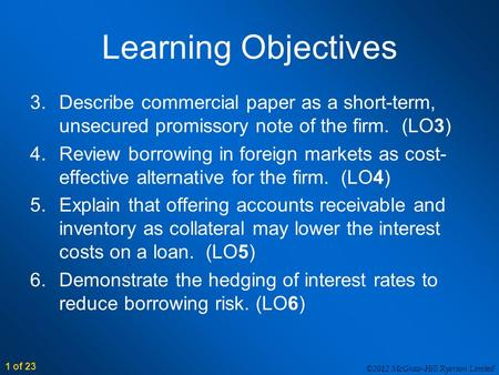 ©2012 McGraw-Hill Ryerson Limited 1 of 23 Learning Objectives 3.Describe commercial paper as a short-term, unsecured promissory note of the firm. (LO3)