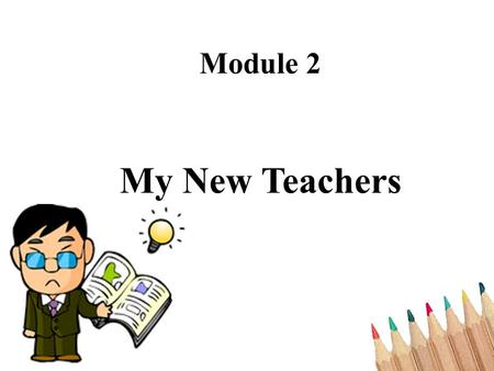 Module 2 My New Teachers. Do you know any films about teachers? What do you think about the position of teachers? If you are a teacher, how do you deal.